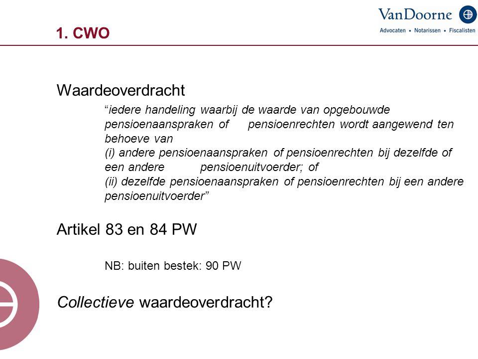 """1. CWO Waardeoverdracht """"iedere handeling waarbij de waarde van opgebouwde pensioenaanspraken of pensioenrechten wordt aangewend ten behoeve van (i) a"""