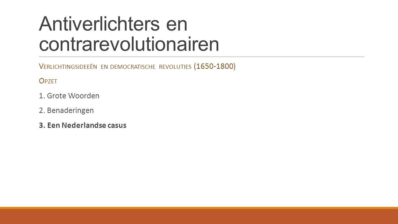 Antiverlichters en contrarevolutionairen V ERLICHTINGSIDEEËN EN DEMOCRATISCHE REVOLUTIES (1650-1800) O PZET 1.