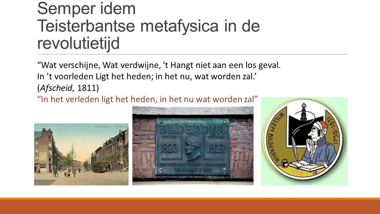 Semper idem Teisterbantse metafysica in de revolutietijd Wat verschijne, Wat verdwijne, t Hangt niet aan een los geval.