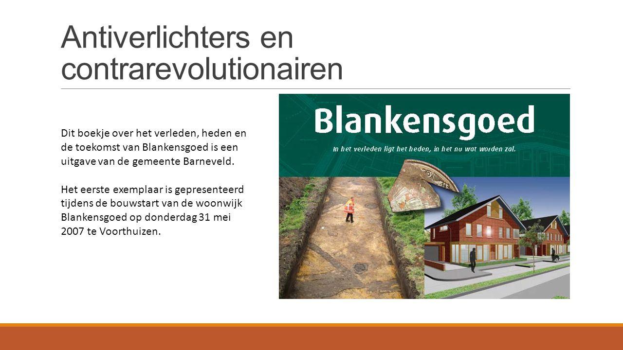 Antiverlichters en contrarevolutionairen Dit boekje over het verleden, heden en de toekomst van Blankensgoed is een uitgave van de gemeente Barneveld.