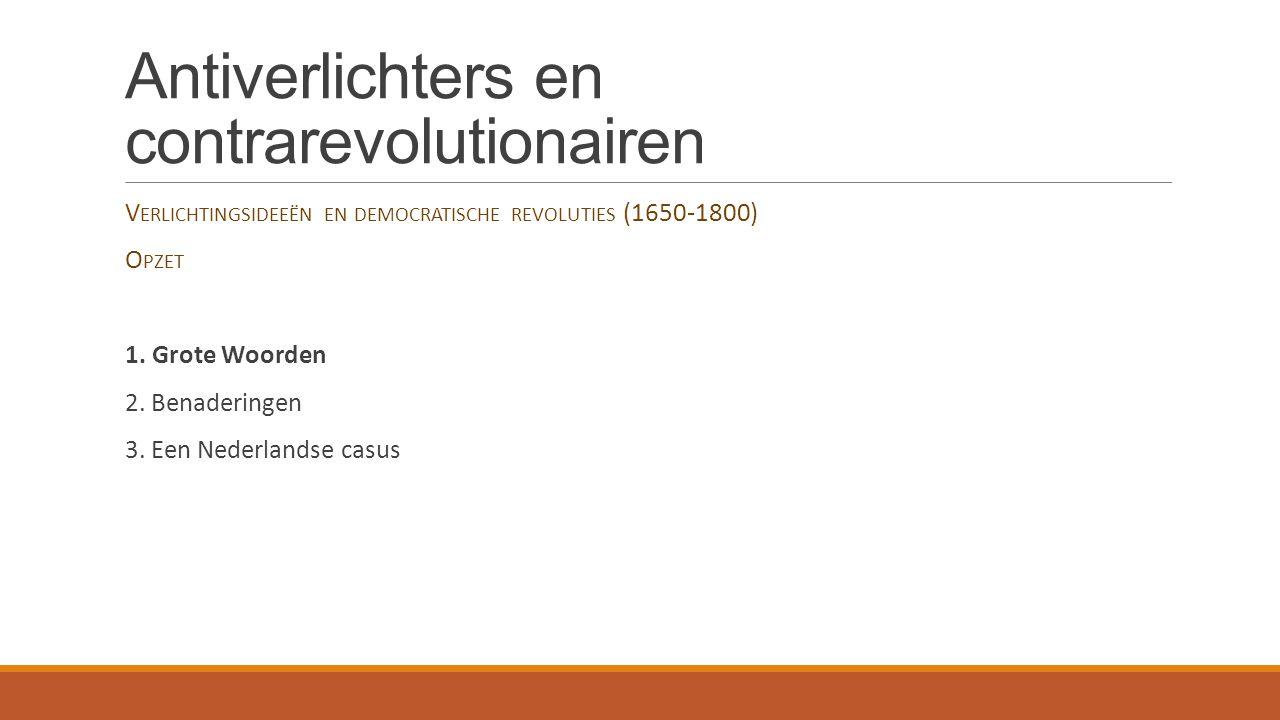 Antiverlichters en contrarevolutionairen W AT IS DE IDEOLOGISCHE NALATENSCHAP VAN DE ( CONTRA -)V ERLICHTING .