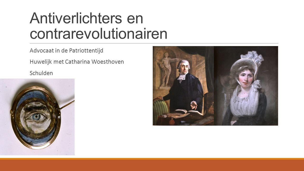 Antiverlichters en contrarevolutionairen Advocaat in de Patriottentijd Huwelijk met Catharina Woesthoven Schulden