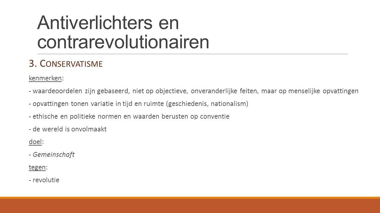 Antiverlichters en contrarevolutionairen 3. C ONSERVATISME kenmerken: - waardeoordelen zijn gebaseerd, niet op objectieve, onveranderlijke feiten, maa