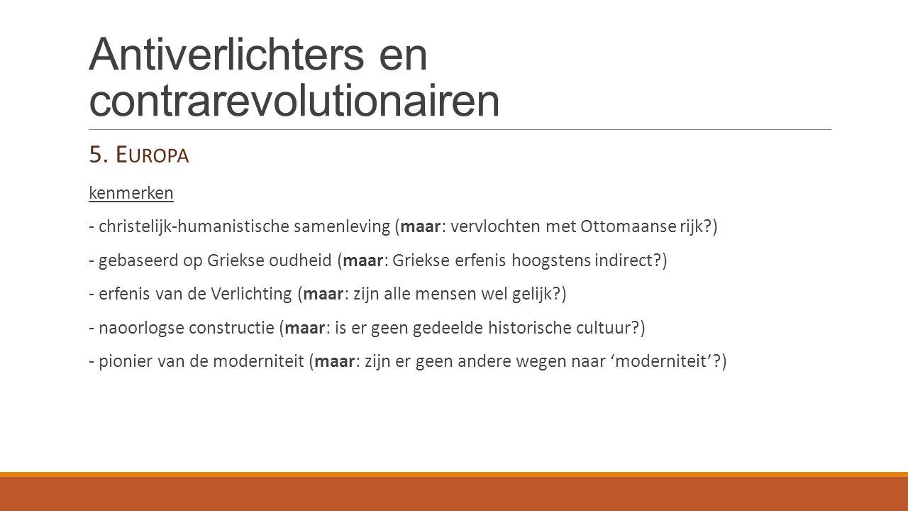 Antiverlichters en contrarevolutionairen 5. E UROPA kenmerken - christelijk-humanistische samenleving (maar: vervlochten met Ottomaanse rijk?) - gebas