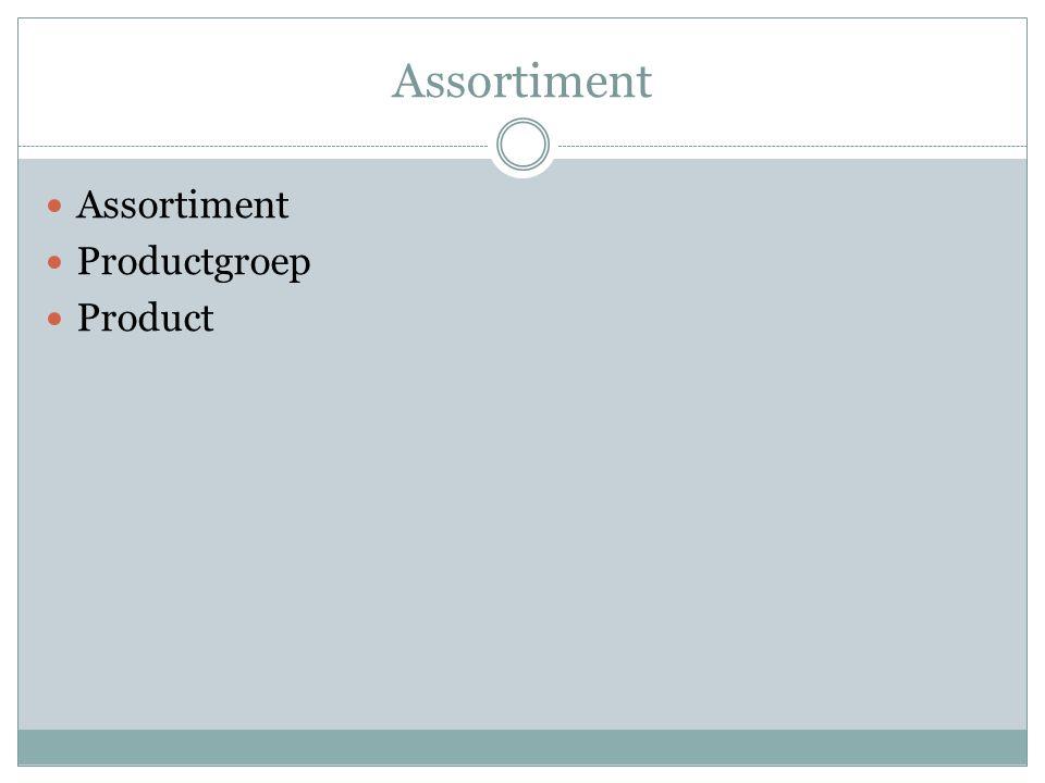 Dimensies van het assortiment Breedte (hoeveelheid verschillende productgroepen) Diepte (aantal verschillende uitvoeringen binnen een productgroep) Hoogte (gemiddelde prijsniveau van het assortiment) Lengte (gemiddelde aanwezige voorraad) Consistentie (samenhang in het assortiment)