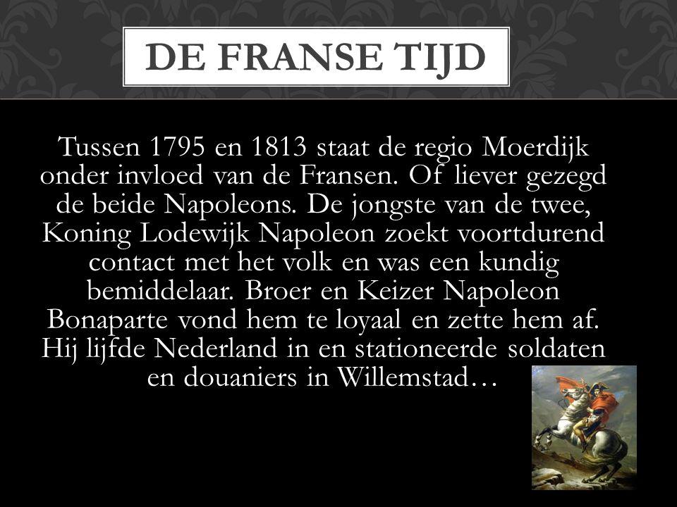 Tussen 1795 en 1813 staat de regio Moerdijk onder invloed van de Fransen.