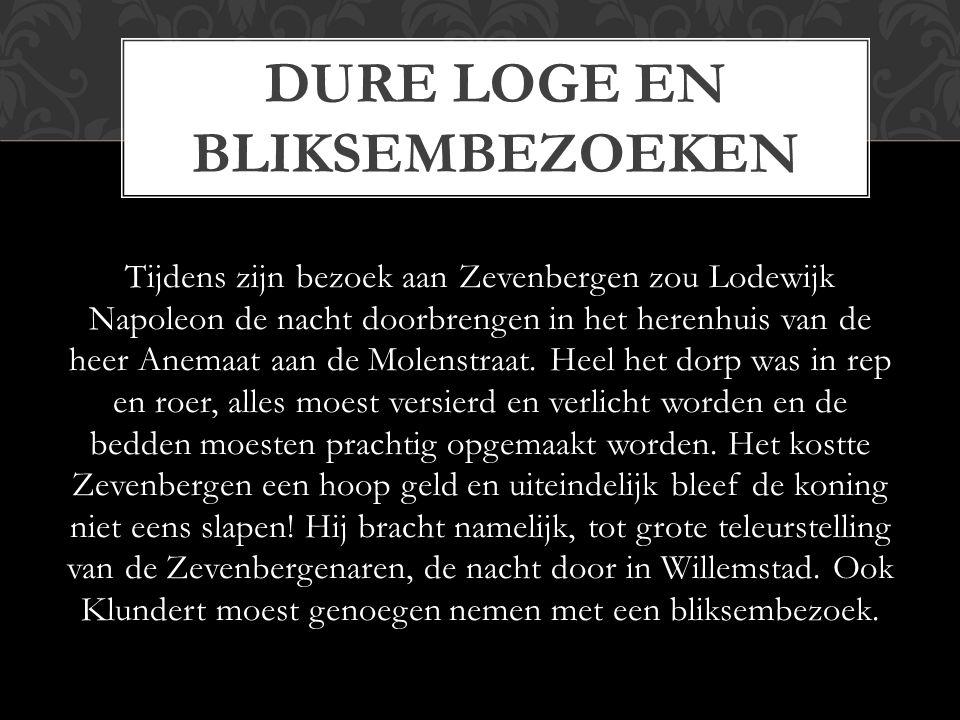 Tijdens zijn bezoek aan Zevenbergen zou Lodewijk Napoleon de nacht doorbrengen in het herenhuis van de heer Anemaat aan de Molenstraat.