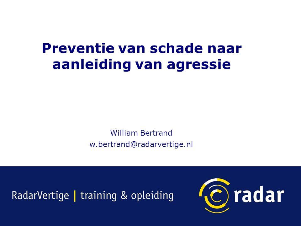 Preventie van schade naar aanleiding van agressie William Bertrand w.bertrand@radarvertige.nl