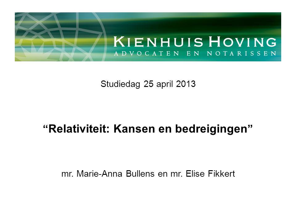 "Studiedag 25 april 2013 "" Relativiteit: Kansen en bedreigingen "" mr. Marie-Anna Bullens en mr. Elise Fikkert"