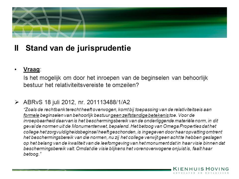 II Stand van de jurisprudentie Vraag: Is het mogelijk om door het inroepen van de beginselen van behoorlijk bestuur het relativiteitsvereiste te omzei