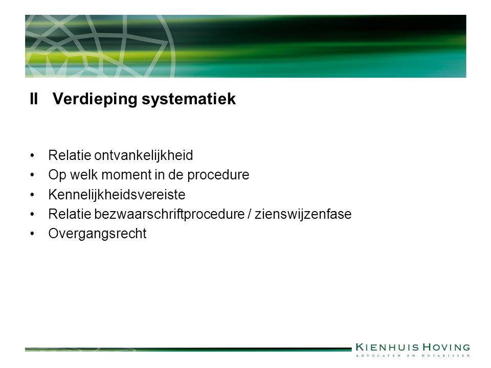 II Verdieping systematiek Relatie ontvankelijkheid Op welk moment in de procedure Kennelijkheidsvereiste Relatie bezwaarschriftprocedure / zienswijzen