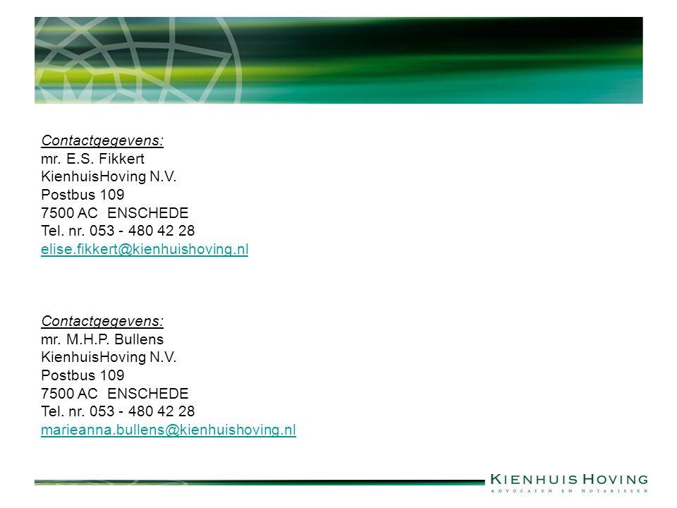 Contactgegevens: mr. E.S. Fikkert KienhuisHoving N.V. Postbus 109 7500 AC ENSCHEDE Tel. nr. 053 - 480 42 28 elise.fikkert@kienhuishoving.nl Contactgeg