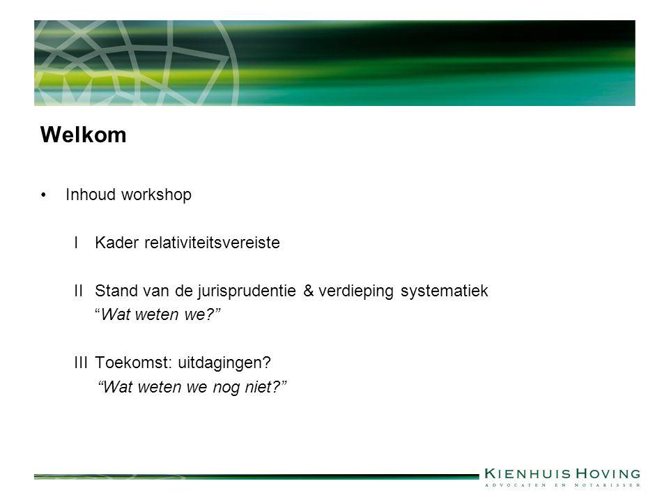 """Welkom Inhoud workshop I Kader relativiteitsvereiste II Stand van de jurisprudentie & verdieping systematiek """"Wat weten we?"""" IIIToekomst: uitdagingen?"""