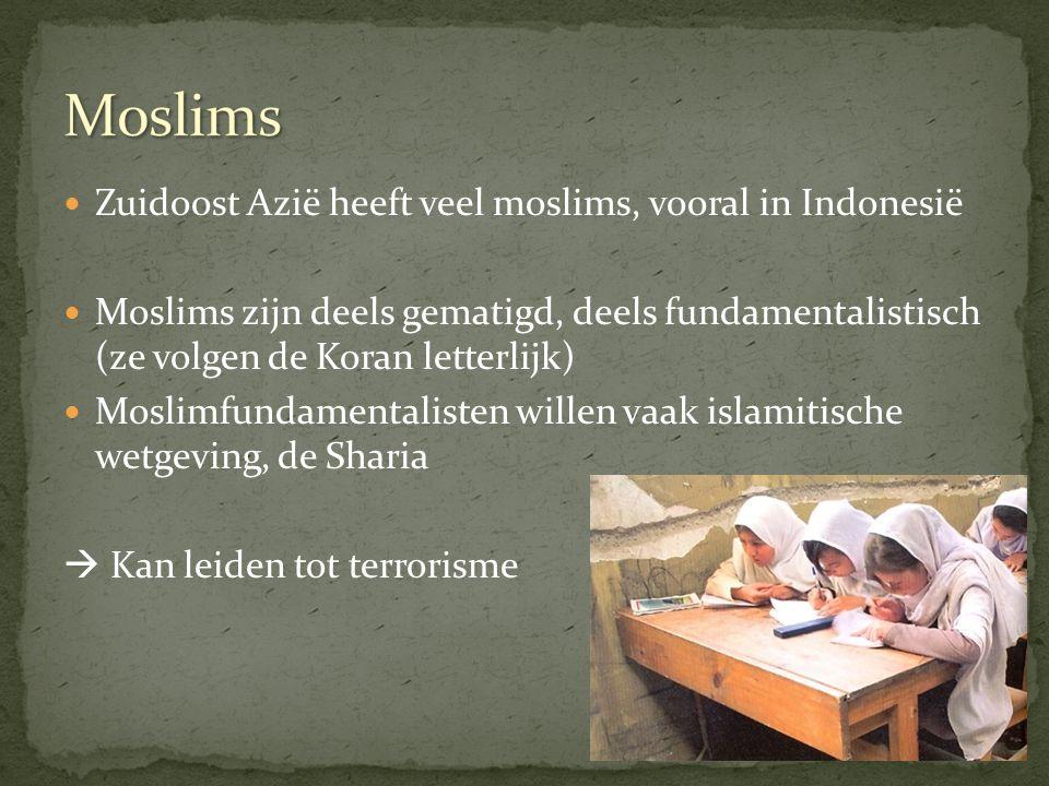 Zuidoost Azië heeft veel moslims, vooral in Indonesië Moslims zijn deels gematigd, deels fundamentalistisch (ze volgen de Koran letterlijk) Moslimfund