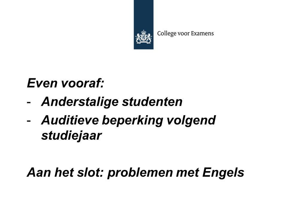 Even vooraf: -Anderstalige studenten -Auditieve beperking volgend studiejaar Aan het slot: problemen met Engels