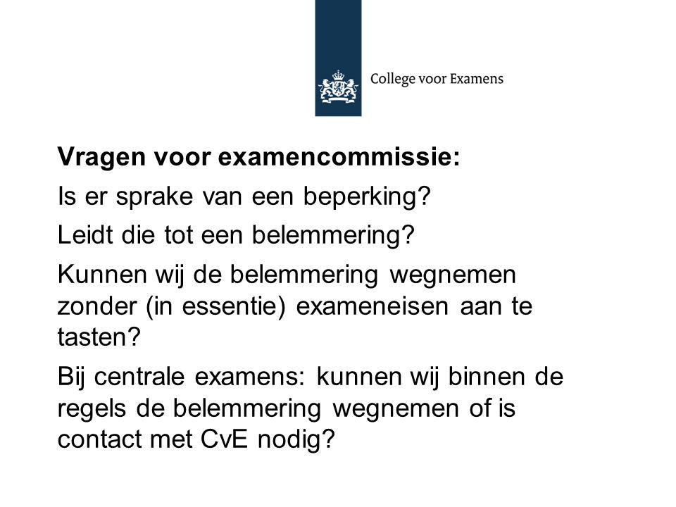 Vragen voor examencommissie: Is er sprake van een beperking? Leidt die tot een belemmering? Kunnen wij de belemmering wegnemen zonder (in essentie) ex