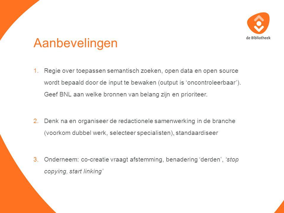 Aanbevelingen 1.Regie over toepassen semantisch zoeken, open data en open source wordt bepaald door de input te bewaken (output is 'oncontroleerbaar').