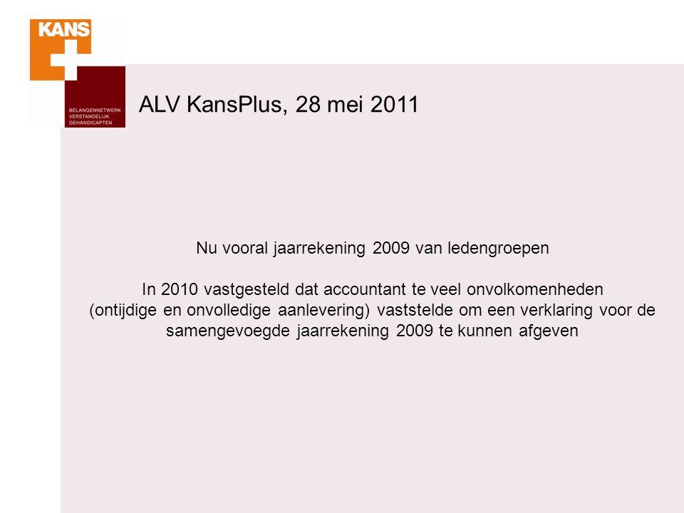 Nu vooral jaarrekening 2009 van ledengroepen In 2010 vastgesteld dat accountant te veel onvolkomenheden (ontijdige en onvolledige aanlevering) vastste