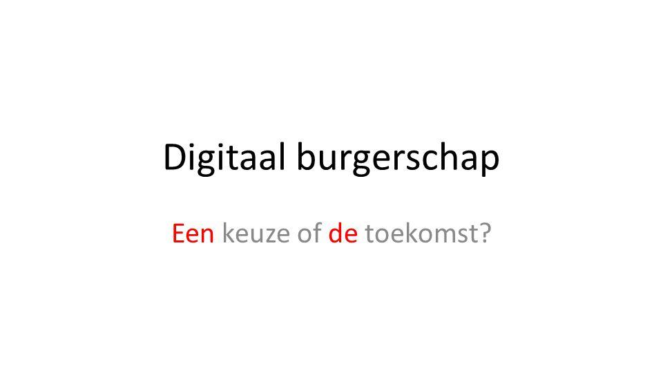 Digitaal burgerschap Een keuze of de toekomst?