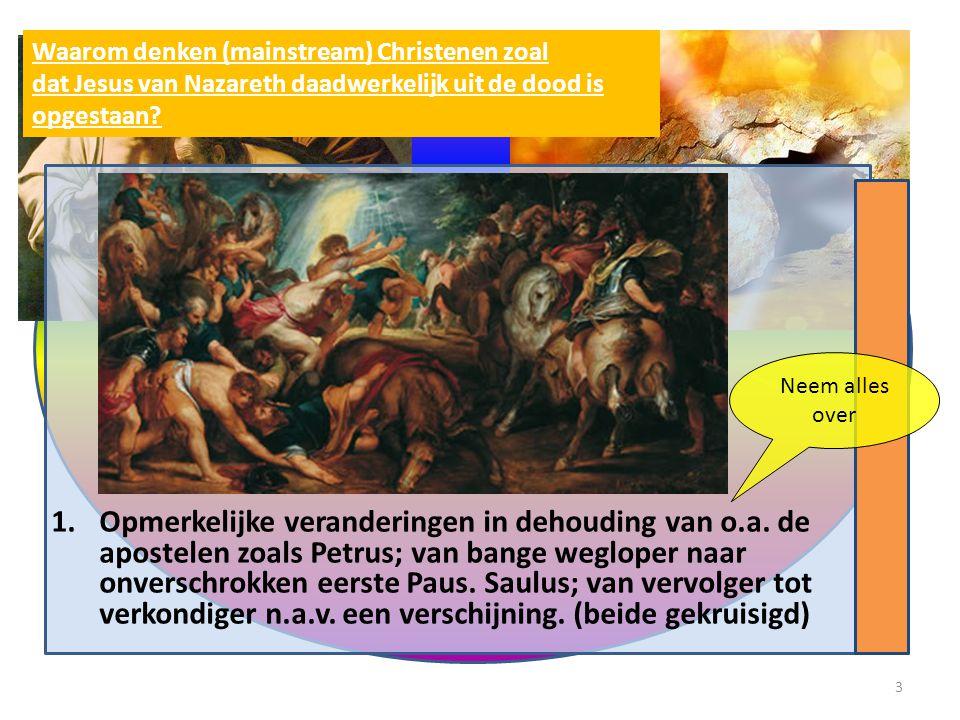 1.Opmerkelijke veranderingen in dehouding van o.a. de apostelen zoals Petrus; van bange wegloper naar onverschrokken eerste Paus. Saulus; van vervolge