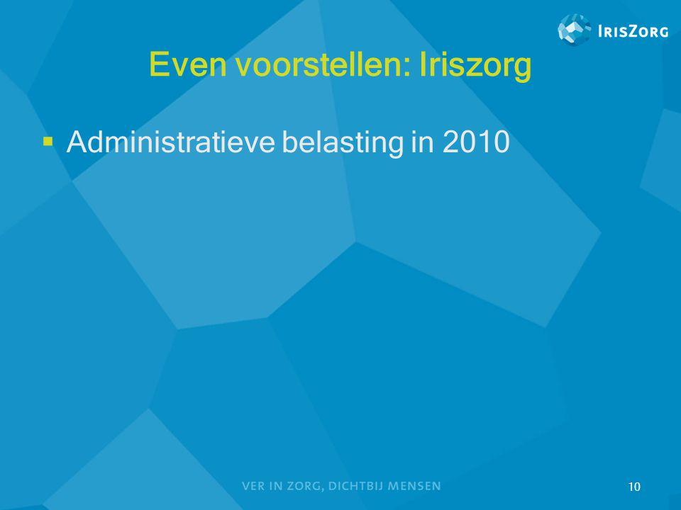 Even voorstellen: Iriszorg  Administratieve belasting in 2010 10