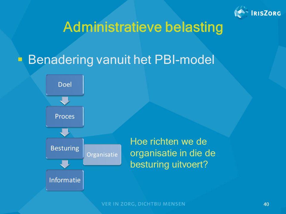 Administratieve belasting  Benadering vanuit het PBI-model 40 Hoe richten we de organisatie in die de besturing uitvoert?