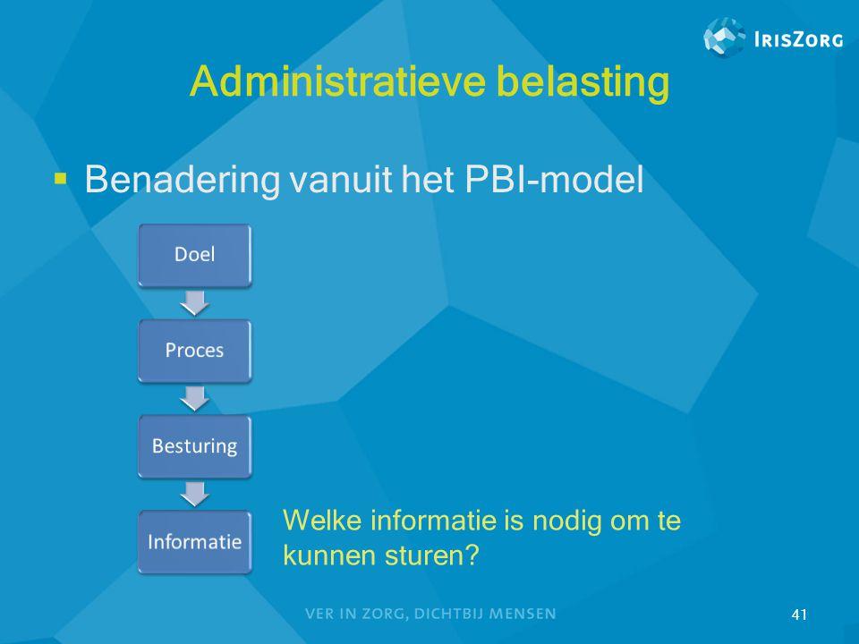Administratieve belasting  Benadering vanuit het PBI-model 41 Welke informatie is nodig om te kunnen sturen?