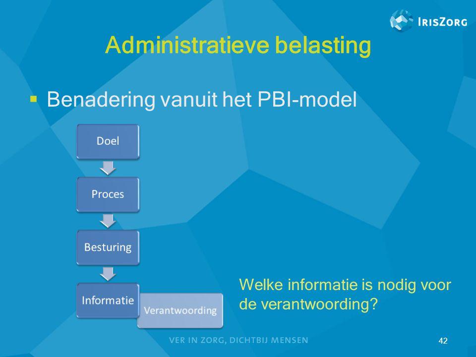 Administratieve belasting  Benadering vanuit het PBI-model 42 Welke informatie is nodig voor de verantwoording?