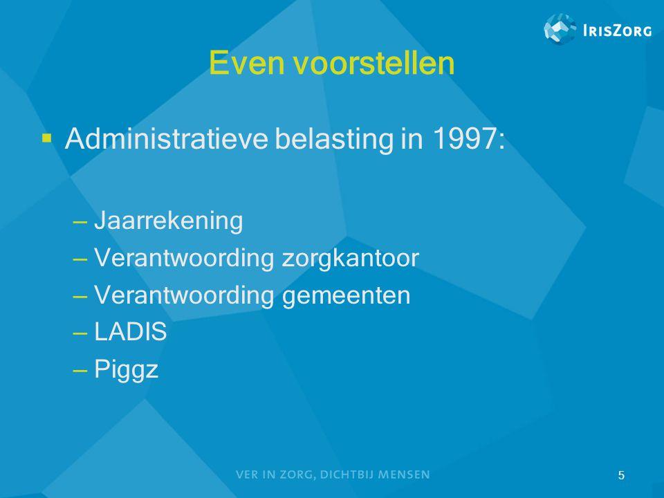 Even voorstellen  Administratieve belasting in 1997: – Jaarrekening – Verantwoording zorgkantoor – Verantwoording gemeenten – LADIS – Piggz 5