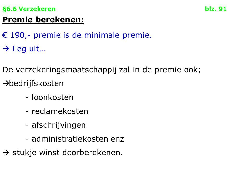 §6.6 Verzekeren blz. 91 Premie berekenen: € 190,- premie is de minimale premie.  Leg uit… De verzekeringsmaatschappij zal in de premie ook;  bedrijf