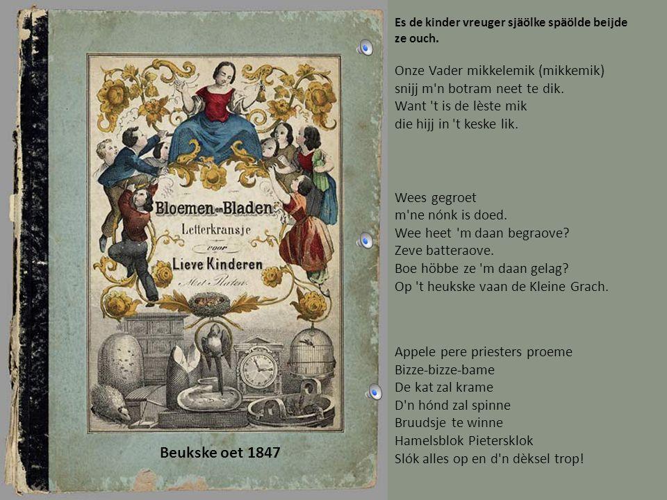 Beukske oet 1918 Ins gegeve blijf gegeve Aofgenómme is gestole Dee ziech zoe mer get heet gepak Dee verdwijnt strak in de zak.