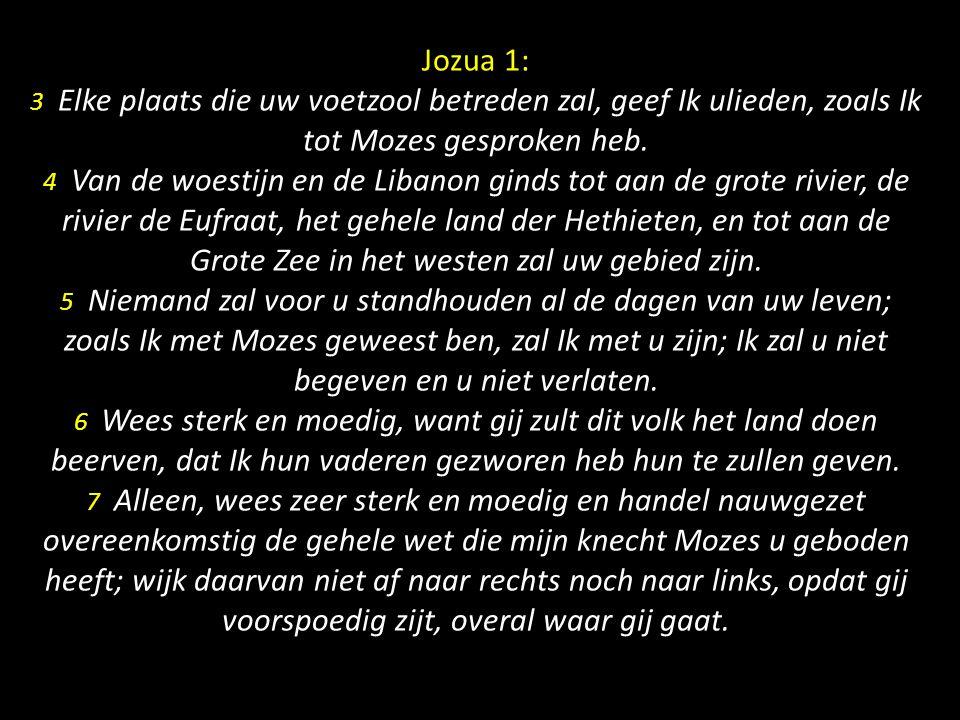 vers 3: Elke plaats die uw voetzool betreden zal, geef Ik ulieden, zoals Ik tot Mozes gesproken heb.