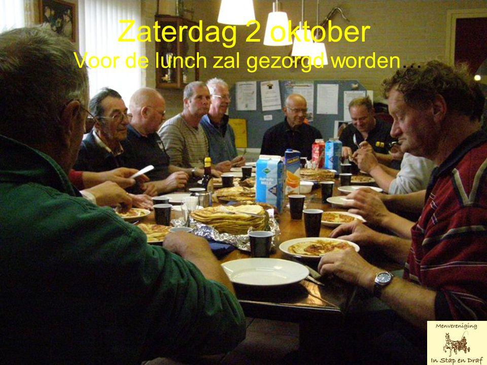 Zaterdag 2 oktober Voor de lunch zal gezorgd worden…