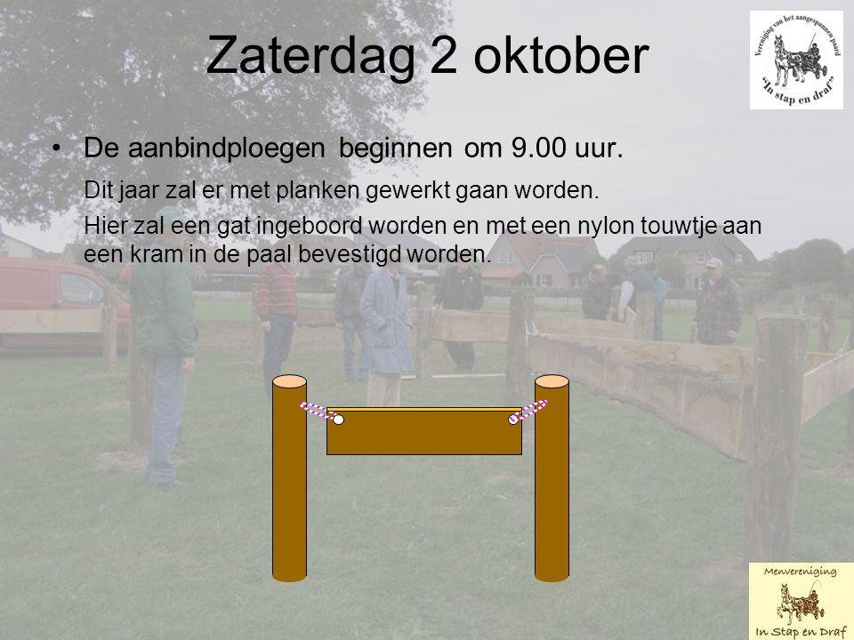 Zaterdag 2 oktober De aanbindploegen beginnen om 9.00 uur.