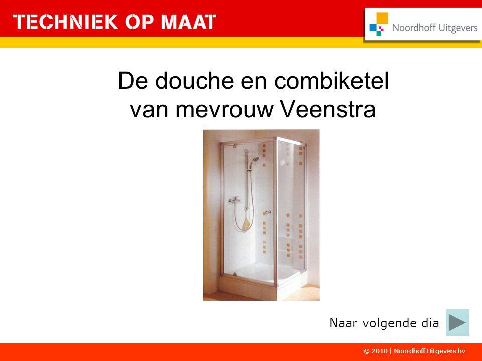 © 2010 | Noordhoff Uitgevers bv De douche en combiketel van mevrouw Veenstra Naar volgende dia