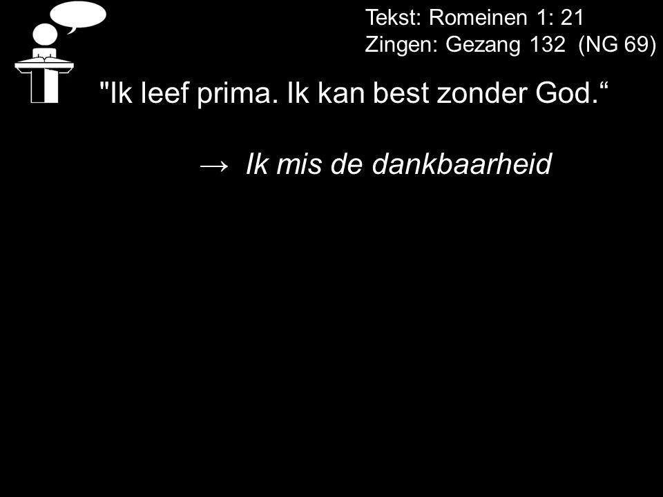 Tekst: Romeinen 1: 21 Zingen: Gezang 132 (NG 69) Ik leef prima.