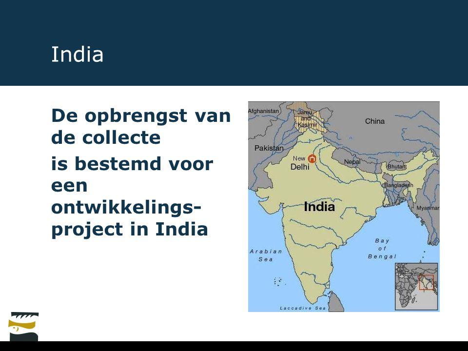 India De opbrengst van de collecte is bestemd voor een ontwikkelings- project in India