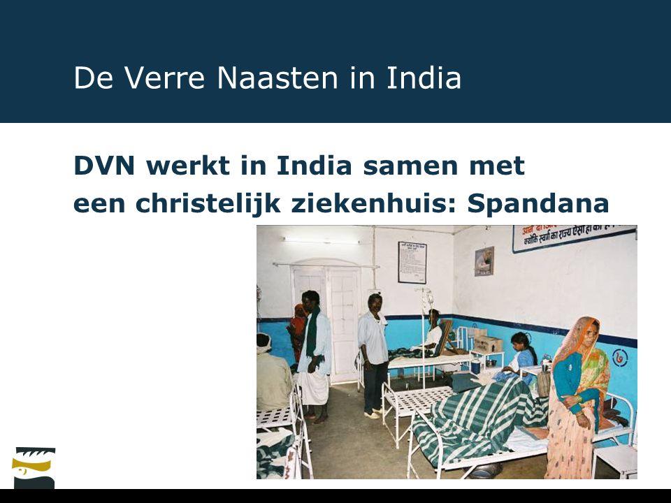 De Verre Naasten in India DVN werkt in India samen met een christelijk ziekenhuis: Spandana