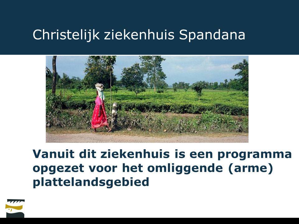 Christelijk ziekenhuis Spandana Vanuit dit ziekenhuis is een programma opgezet voor het omliggende (arme) plattelandsgebied