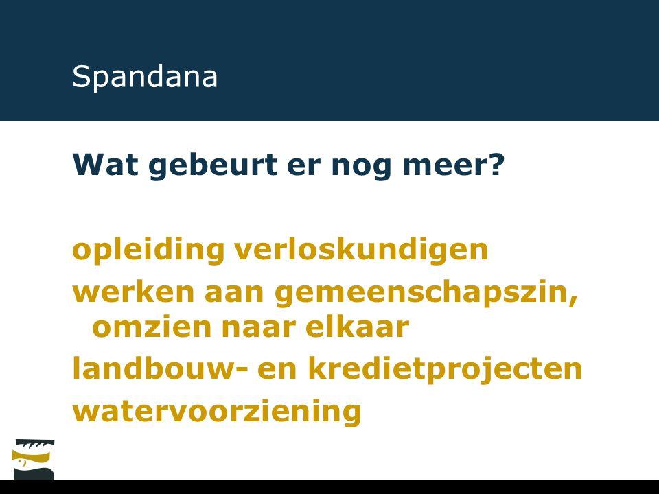 Spandana Wat gebeurt er nog meer? opleiding verloskundigen werken aan gemeenschapszin, omzien naar elkaar landbouw- en kredietprojecten watervoorzieni