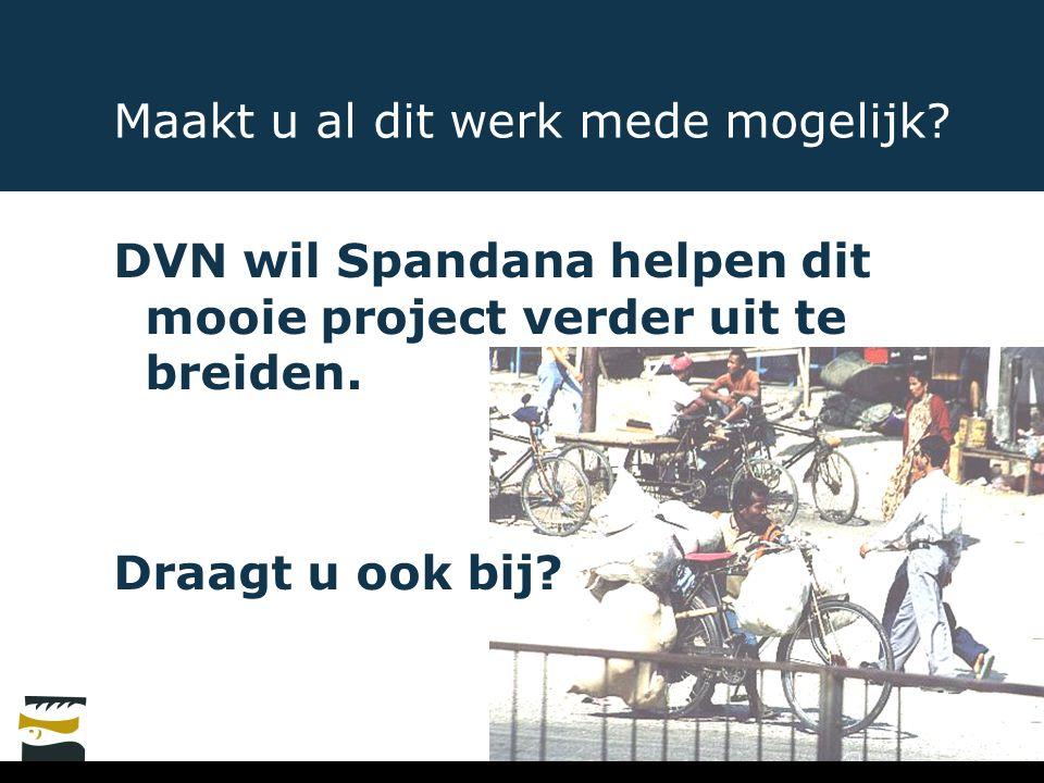 Maakt u al dit werk mede mogelijk.DVN wil Spandana helpen dit mooie project verder uit te breiden.