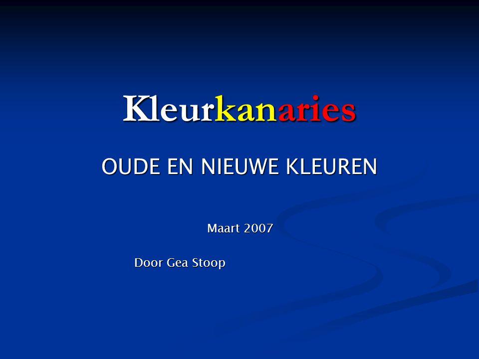 Kleurkanaries OUDE EN NIEUWE KLEUREN Maart 2007 Maart 2007 Door Gea Stoop Door Gea Stoop