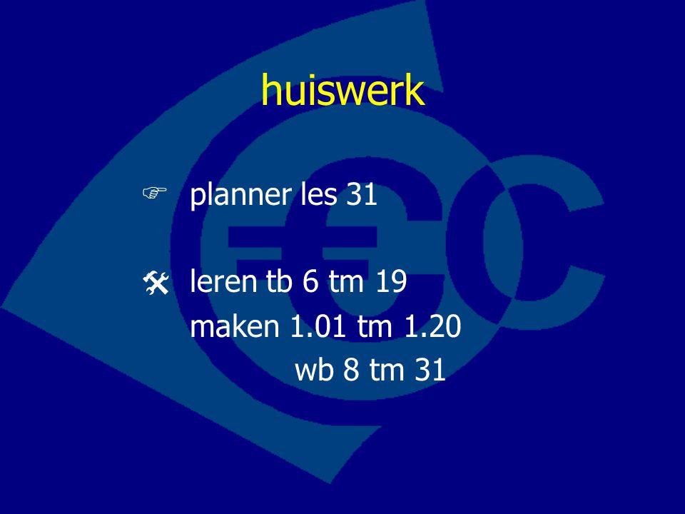 huiswerk  planner les 31  leren tb 6 tm 19 maken 1.01 tm 1.20 wb 8 tm 31