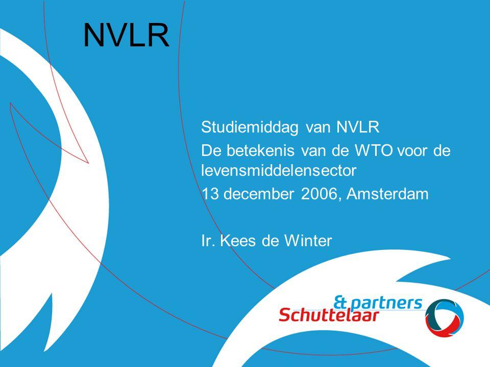 NVLR Studiemiddag van NVLR De betekenis van de WTO voor de levensmiddelensector 13 december 2006, Amsterdam Ir.