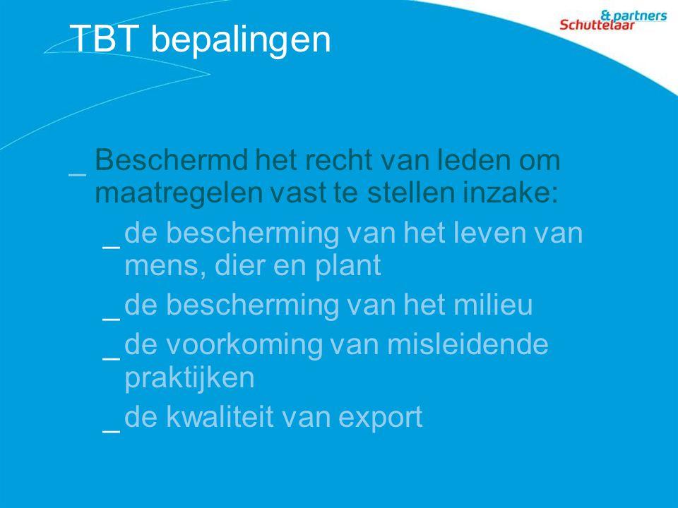 TBT bepalingen _Beschermd het recht van leden om maatregelen vast te stellen inzake: _de bescherming van het leven van mens, dier en plant _de bescherming van het milieu _de voorkoming van misleidende praktijken _de kwaliteit van export