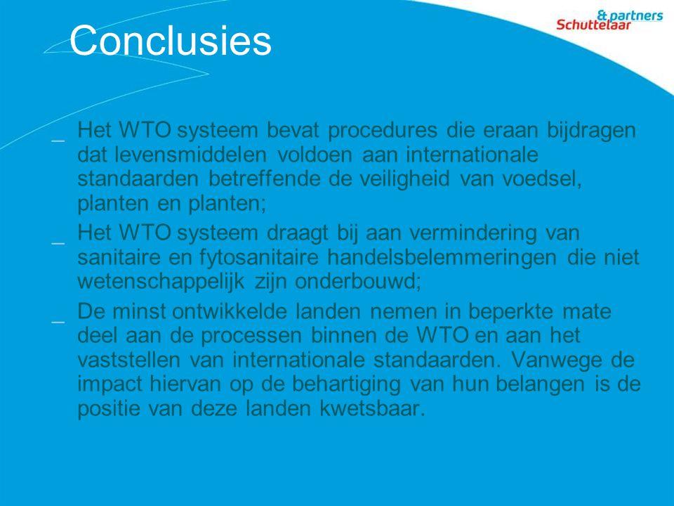 Conclusies _Het WTO systeem bevat procedures die eraan bijdragen dat levensmiddelen voldoen aan internationale standaarden betreffende de veiligheid van voedsel, planten en planten; _Het WTO systeem draagt bij aan vermindering van sanitaire en fytosanitaire handelsbelemmeringen die niet wetenschappelijk zijn onderbouwd; _De minst ontwikkelde landen nemen in beperkte mate deel aan de processen binnen de WTO en aan het vaststellen van internationale standaarden.