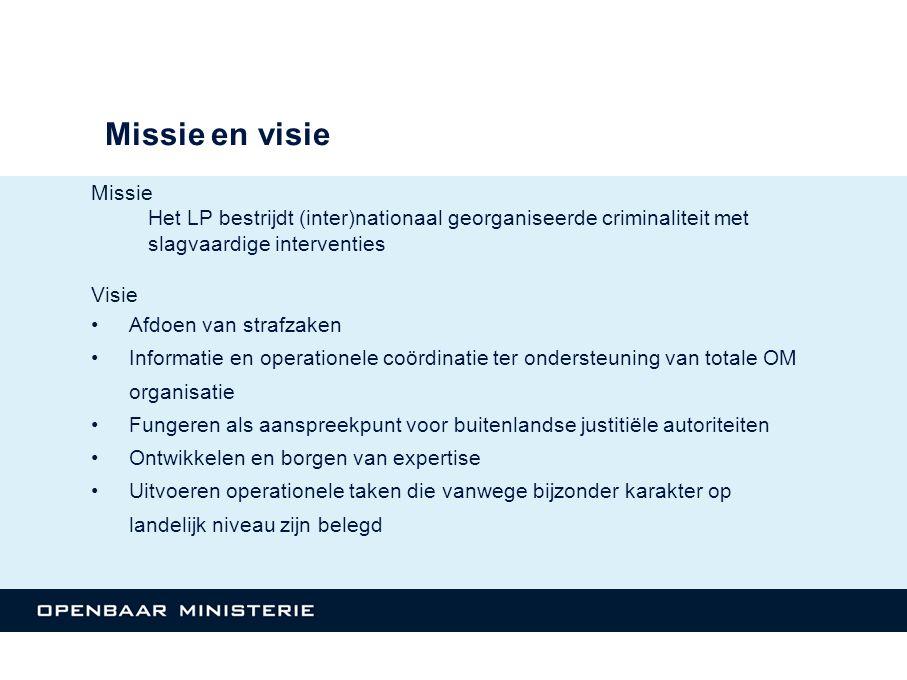 Missie Het LP bestrijdt (inter)nationaal georganiseerde criminaliteit met slagvaardige interventies Visie Afdoen van strafzaken Informatie en operatio