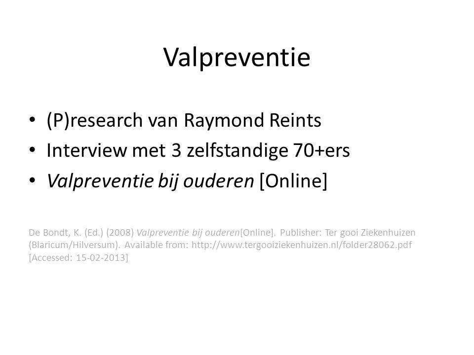 Valpreventie (P)research van Raymond Reints Interview met 3 zelfstandige 70+ers Valpreventie bij ouderen [Online] De Bondt, K. (Ed.) (2008) Valprevent