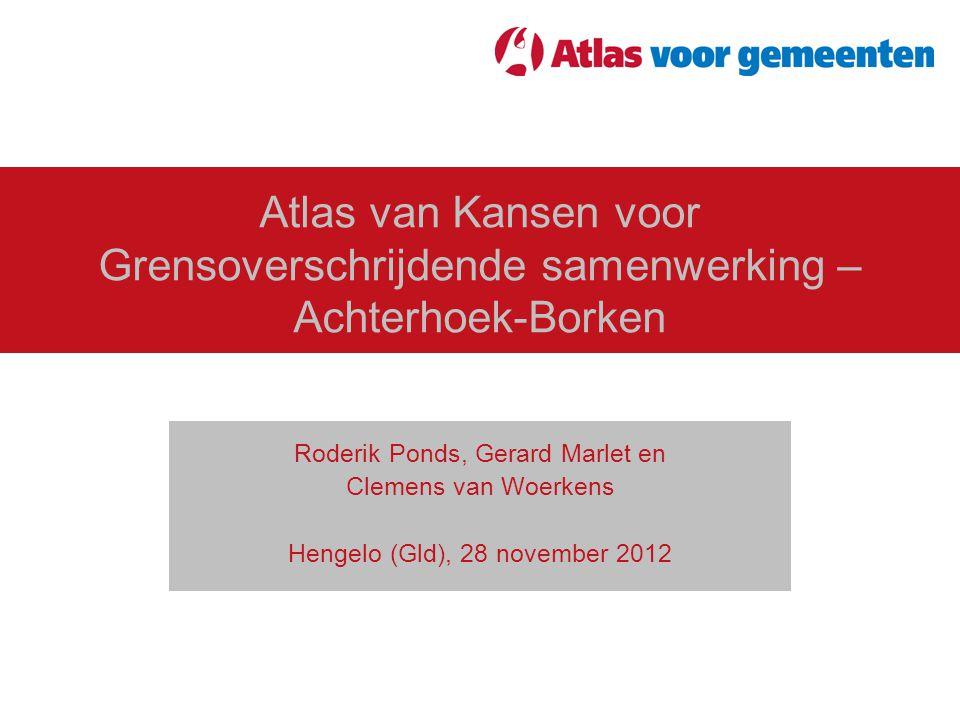 Atlas van Kansen voor Grensoverschrijdende samenwerking – Achterhoek-Borken Roderik Ponds, Gerard Marlet en Clemens van Woerkens Hengelo (Gld), 28 nov
