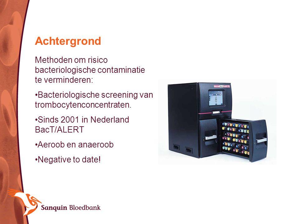 Achtergrond Methoden om risico bacteriologische contaminatie te verminderen: Bacteriologische screening van trombocytenconcentraten. Sinds 2001 in Ned